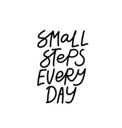 Small step every day support calligraphy quote vector