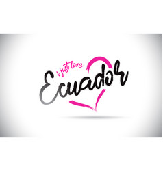 ecuador i just love word text with handwritten vector image