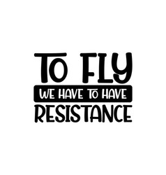To fly we have have resistance hand drawn vector