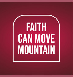 Faith can move mountain life quote with modern vector