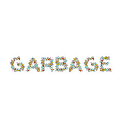 Garbage lettering letters from rubbish trash vector