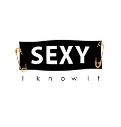 fashionable typography slogan sexy i know it with vector image