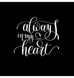always in my heart handwritten lettering quote vector image