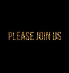 Golden glitter isolated word please join us vector
