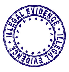 Grunge textured illegal evidence round stamp seal vector
