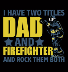I have two titles dad and firefighter vector