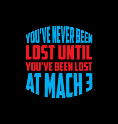 You never been lost until ve been lost vector