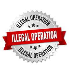 Illegal operation 3d silver badge with red ribbon vector