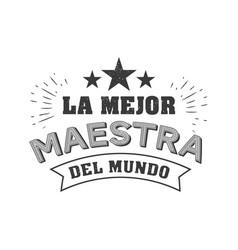 world best teacher phrase in spanish vector image