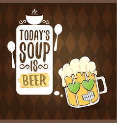 Todays soup is beer menu concept vector