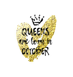 Popular phrase queens are born in october with vector