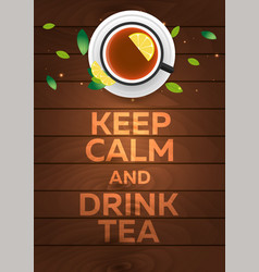 tea poster keep calm and drink tea wooden vector image