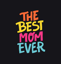 The best mom ever vector