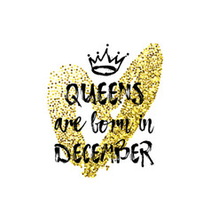 Popular phrase queens are born in december with vector