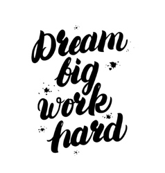 Dream big work hard motivational inspiring quote vector