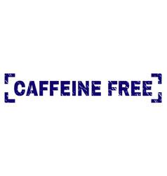 Grunge textured caffeine free stamp seal inside vector