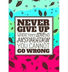 Never Give Up Where There is Love and Inspiration vector image