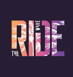 ride wave graphic t-shirt design typography vector image