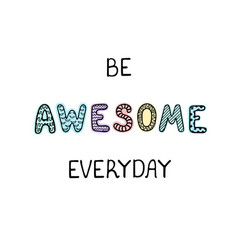 Be awesom everyday- fun hand drawn nursery poster vector