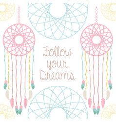 dreams catcher with follow your dreams message vector image