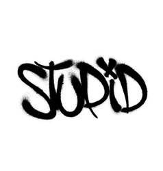 Sprayed stupid font graffiti with overspray vector