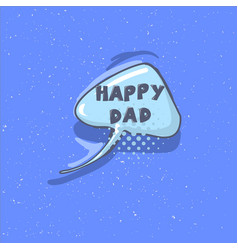 happy dad phrase happy father s day vector image