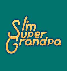 im super grandpa - for grandfather vector image