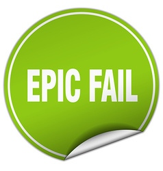 Epic fail round green sticker isolated on white vector
