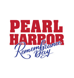 Pearl harbor remembrance day - hand-written text vector