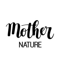 mother nature calligraphy design vector image