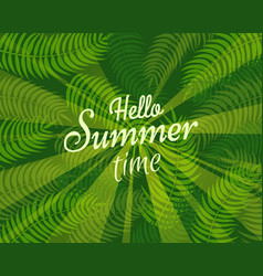 hello summer time slogan on background with leaves vector image