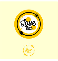 Love eat logo fork spoon and fried egg vector