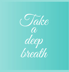 Take a deep breath motivational typography vector