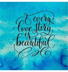Every love story is beautiful handwritten vector