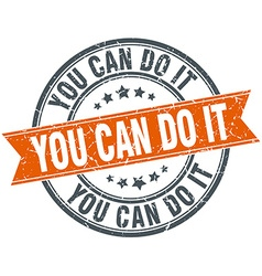 You can do it round orange grungy vintage isolated vector