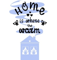 Home where it is warm vector