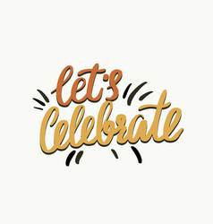lets celebrate typography creative lettering vector image