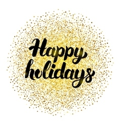 Happy Holidays Lettering with Gold vector image