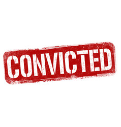Convicted sign or stamp vector