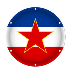 Round metallic flag of yugoslavia with screw holes vector
