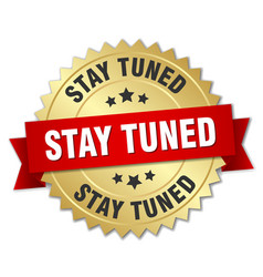 Stay tuned round isolated gold badge vector