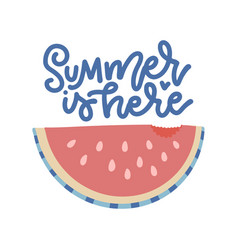 Summer is here - lettering poster with watermelon vector