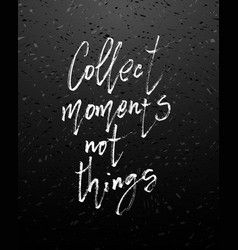 Hand drawn poster - collect moments not vector
