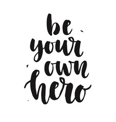be your own hero hand written lettering quote vector image