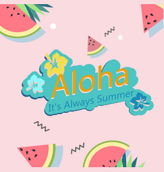 aloha its alway summer watermelon flower pink back vector image