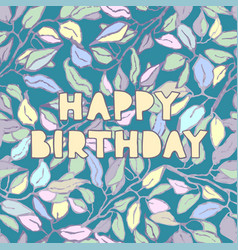 happy birthday - hand drawn greeting card with vector image