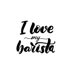 i love my barista lettering vector image