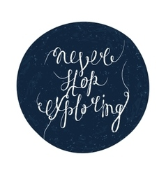 Never stop exploring inspiration quotation vector
