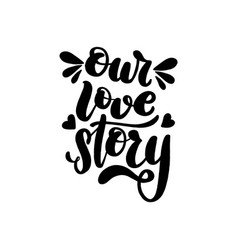 Our love story brush hand vector