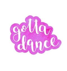 Got to dance Brush lettering vector